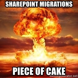 global nuclear war - SharePoint migrations Piece of cake
