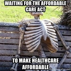 Waiting Skeleton - Waiting for the affordable care act To make healthcare affordable