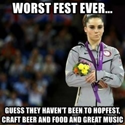 unimpressed McKayla Maroney 2 - worst fest ever... Guess they haven't been to hopfest, craft beer AND FOOD and GREAT MUSIC