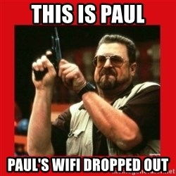 Angry Walter With Gun - This is paul Paul's WiFi dropped out