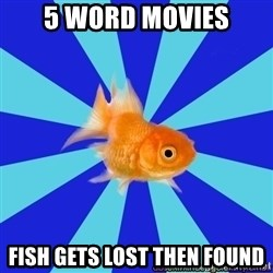 Absentminded Goldfish - 5 word Movies Fish gets Lost then Found