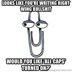 Paperclip - looks like you're writing right wing bullshit would you like 'all caps' turned on?'