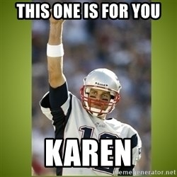 tom brady - This one is for you Karen