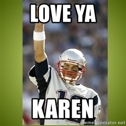 tom brady - Love Ya Karen