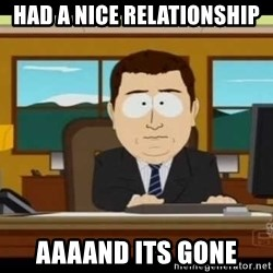 south park aand it's gone - had a nice relationship aaaand its gone