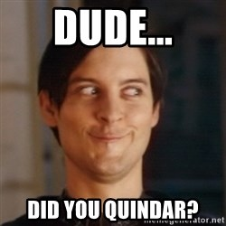 Peter Parker Spider Man - dude... Did you quindar?