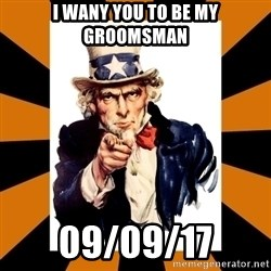 Uncle sam wants you! - I wany you to be my groomsMan 09/09/17