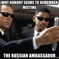 men in black - why nobody seems to remember meeting the russian ambassador