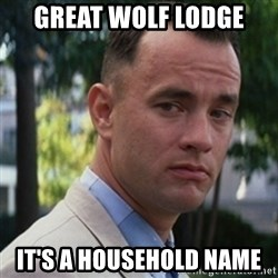 forrest gump - Great wolf lodge It's a household name