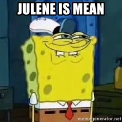 Spongebob Thread - JULENE IS MEAN