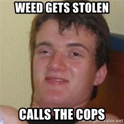 Stoner Stanley - weed gets stolen calls the cops