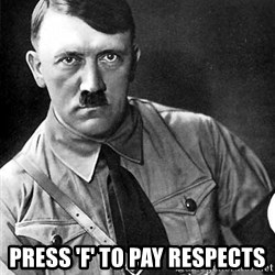 Hitler Advice -  Press 'F' to pay respects