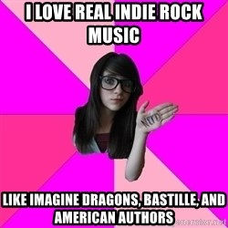 Idiot Nerd Girl - i love real indie rock music like imagine dragons, bastille, and american authors
