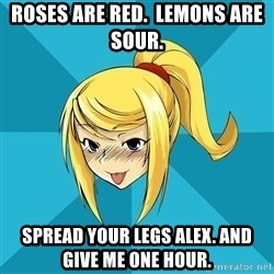 Horny Samus - Roses are red.  lemons are sour.  spread your legs Alex. and give me one hour.
