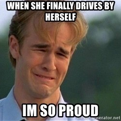 Crying Man - When she finally drives by herself Im so proud
