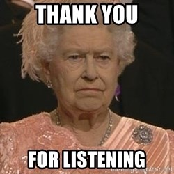 Queen Elizabeth Meme - Thank you For Listening