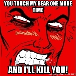 Rage Face - You TOUCH MY BEAR ONE MORE TIME And i'LL KILL YOU!