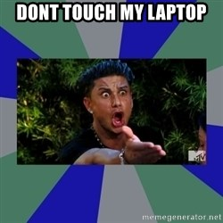 jersey shore - DOnt touch my Laptop