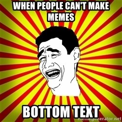 Yao Ming trollface - When people can't make memes Bottom text