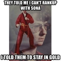 Karate Kid - They told me i can't rankup with sona i told them to stay in gold