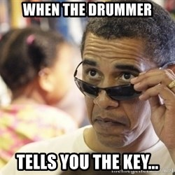 Obamawtf - When the drummer Tells you the key...