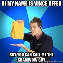 Shamwow Guy - hi my name is vince offer but you can call me the shamwow guy