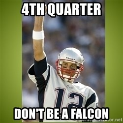 tom brady - 4th quarter Don't be a Falcon