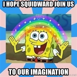 Spongebob Imagination - i hope squidward join us to our imagination