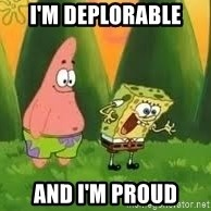 Ugly and i'm proud! - I'm deplorable and I'm proud