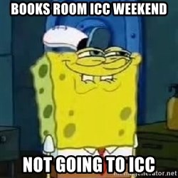 Spongebob Thread - books room ICC Weekend Not going to ICC