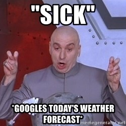 """Dr. Evil Air Quotes - """"SICK"""" *GOOGLES TODAY'S WEATHER FORECAST*"""