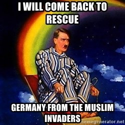 Bed Time Hitler - i will come back to rescue germany from the muslim invaders