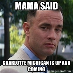 forrest gump - Mama said charlotte michigan is up and coming