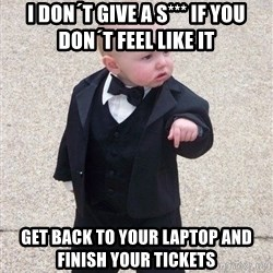gangster baby - i DON´T GIVE A S*** IF YOU DON´T FEEL LIKE IT GET BACK TO YOUR LAPTOP AND FINISH YOUR TICKETS