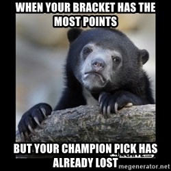 sad bear - When your bracket has the most points but your champion pick has already lost