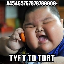 fat chinese kid - a45465767878789809- tyf t td tdrt