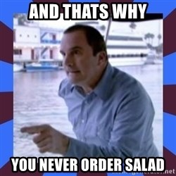 J walter weatherman - And Thats why You never order Salad