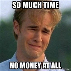 90s Problems - So much Time no money at All