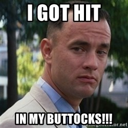 forrest gump - I got hit In my buttocks!!!