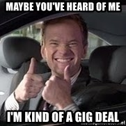 Barney Stinson - Maybe you've heard of me I'm kind of a GIG deal