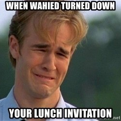 Crying Man - When wahied turned down Your lunch invitation