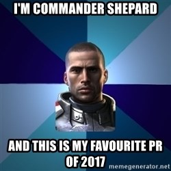 Blatant Commander Shepard - i'm commander shepard and this is my favourite pr of 2017