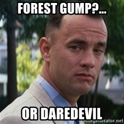 forrest gump - Forest Gump?... Or DAREDEVIL