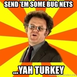Dr. Steve Brule - SEND 'EM SOME BUG NETS ...YAH TURKEY