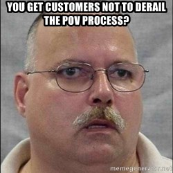 Are You A Wizard - you get customers not to derail the pov process?