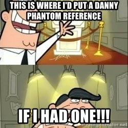 if i had one doubled - This is where i'd put a Danny Phantom reference If i had one!!!