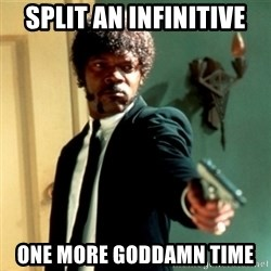 Jules Say What Again - Split an infinitive one more goddamn time