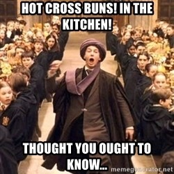 professor quirrell - HOT CROSS BUNS! IN THE KITCHEN! Thought you ought to know...