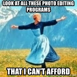 look at all these things - Look at all these photo editing programs That I can't afford