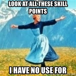 look at all these things - Look at all these skill points I have no use for